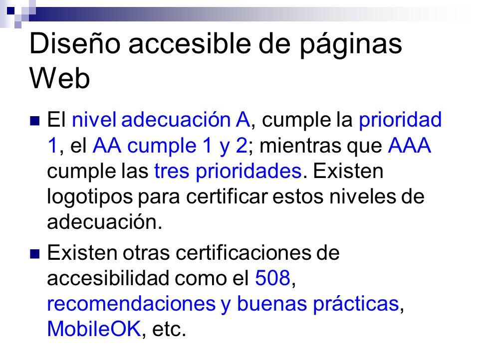 Diseño accesible de páginas Web El nivel adecuación A, cumple la prioridad 1, el AA cumple 1 y 2; mientras que AAA cumple las tres prioridades. Existe