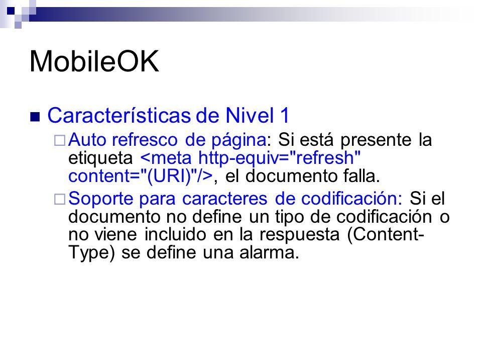 MobileOK Características de Nivel 1 Auto refresco de página: Si está presente la etiqueta, el documento falla. Soporte para caracteres de codificación