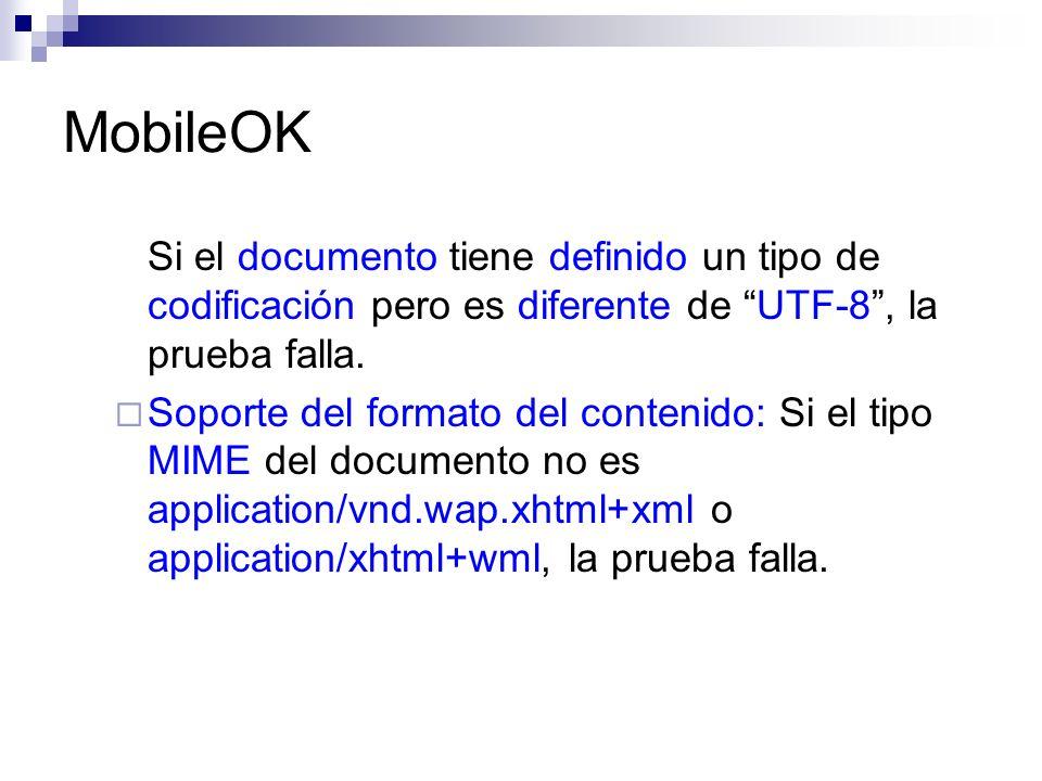 MobileOK Si el documento tiene definido un tipo de codificación pero es diferente de UTF-8, la prueba falla. Soporte del formato del contenido: Si el