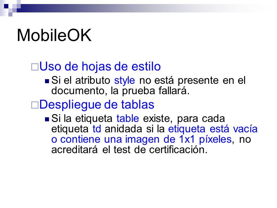 MobileOK Uso de hojas de estilo Si el atributo style no está presente en el documento, la prueba fallará. Despliegue de tablas Si la etiqueta table ex