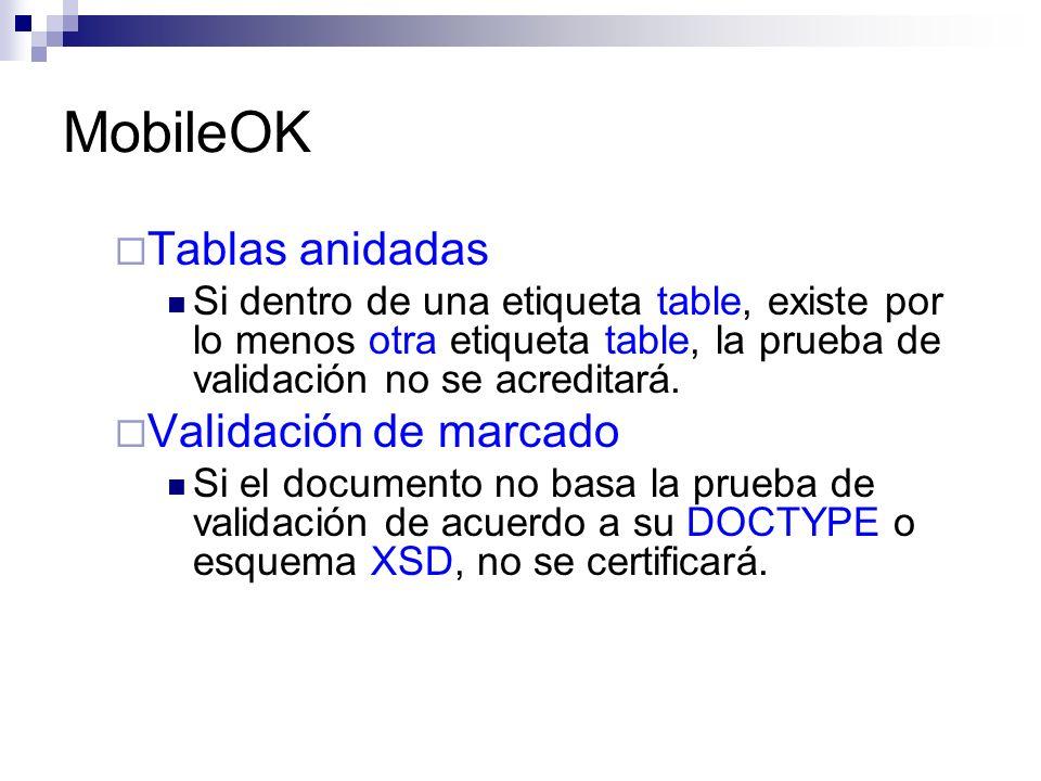 MobileOK Tablas anidadas Si dentro de una etiqueta table, existe por lo menos otra etiqueta table, la prueba de validación no se acreditará. Validació