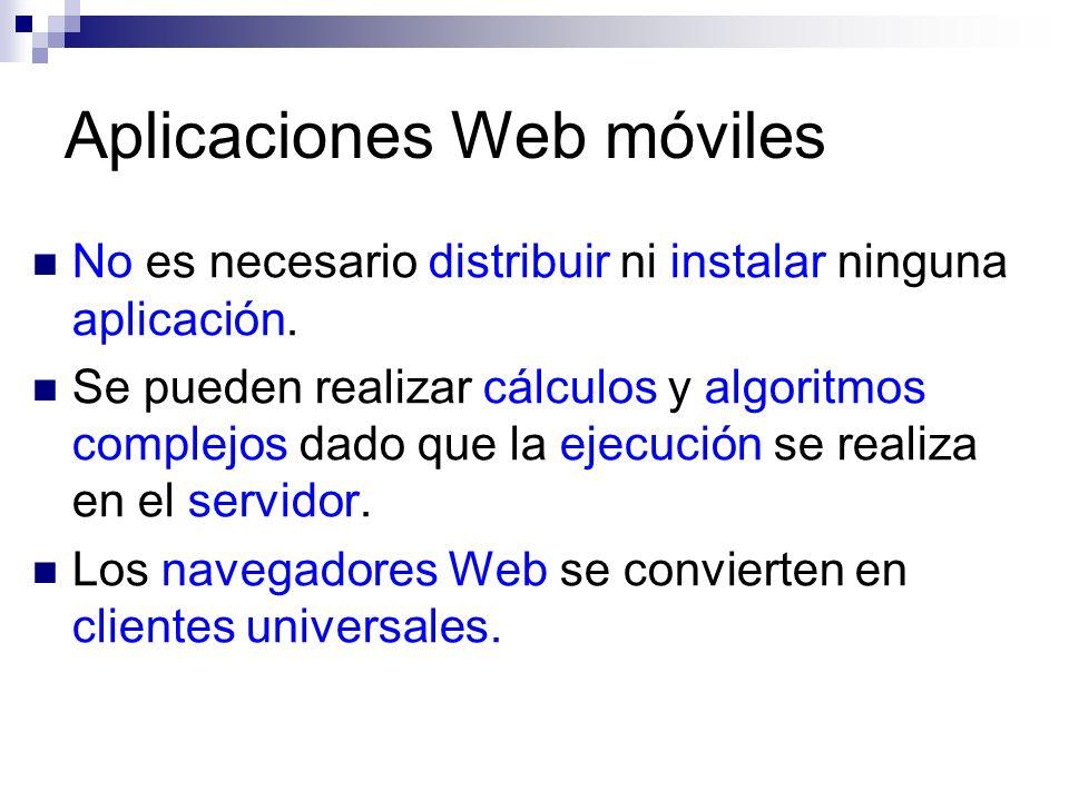 Aplicaciones Web móviles No es necesario distribuir ni instalar ninguna aplicación. Se pueden realizar cálculos y algoritmos complejos dado que la eje