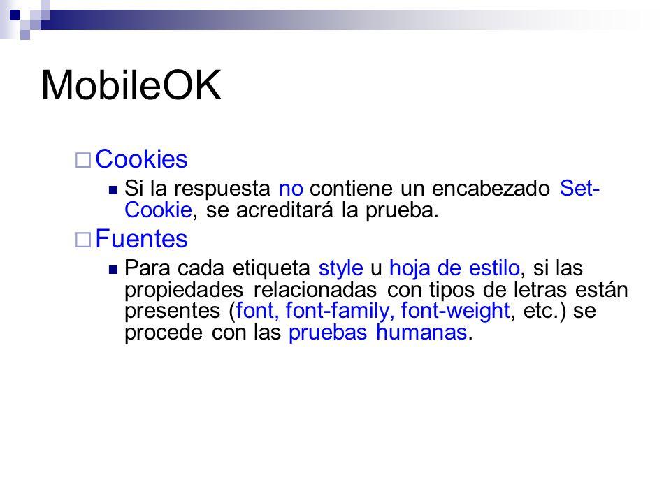 MobileOK Cookies Si la respuesta no contiene un encabezado Set- Cookie, se acreditará la prueba. Fuentes Para cada etiqueta style u hoja de estilo, si
