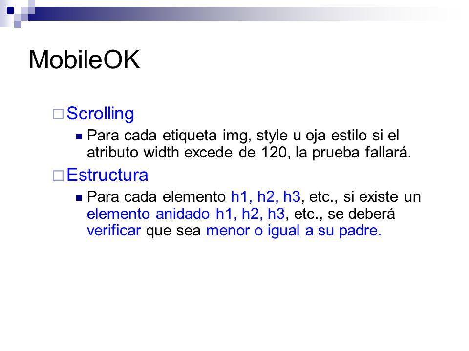 MobileOK Scrolling Para cada etiqueta img, style u oja estilo si el atributo width excede de 120, la prueba fallará. Estructura Para cada elemento h1,
