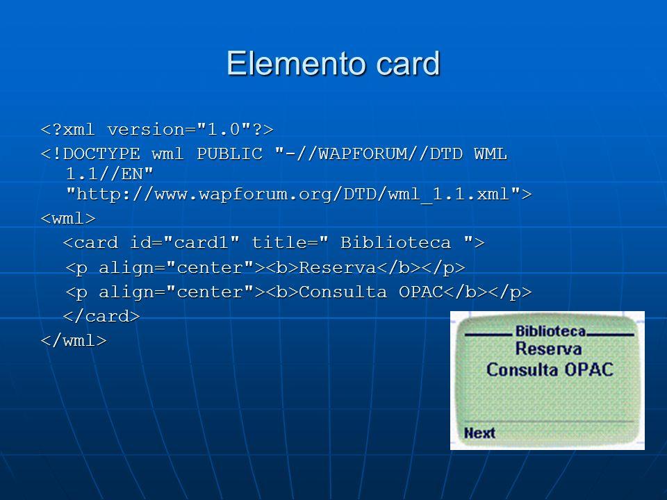 Elemento card <wml> Reserva Reserva Consulta OPAC Consulta OPAC </wml>