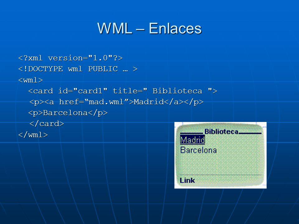 WML – Enlaces <wml> Madrid Madrid Barcelona Barcelona </card></wml>