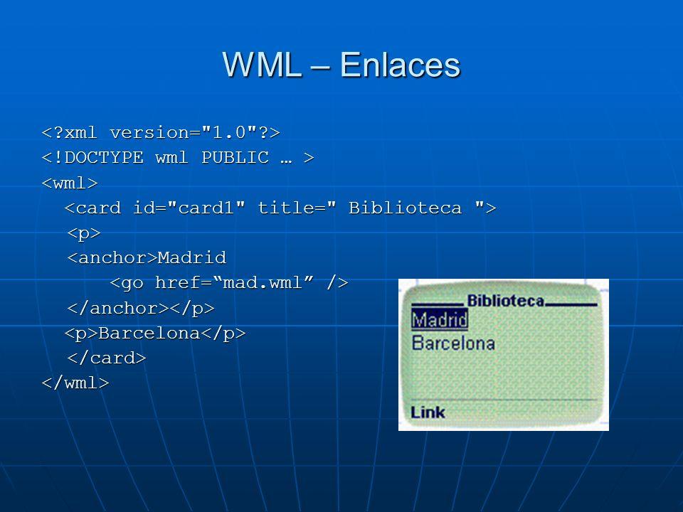 WML – Enlaces <wml> <p><anchor>Madrid </anchor></p> Barcelona Barcelona </card></wml>