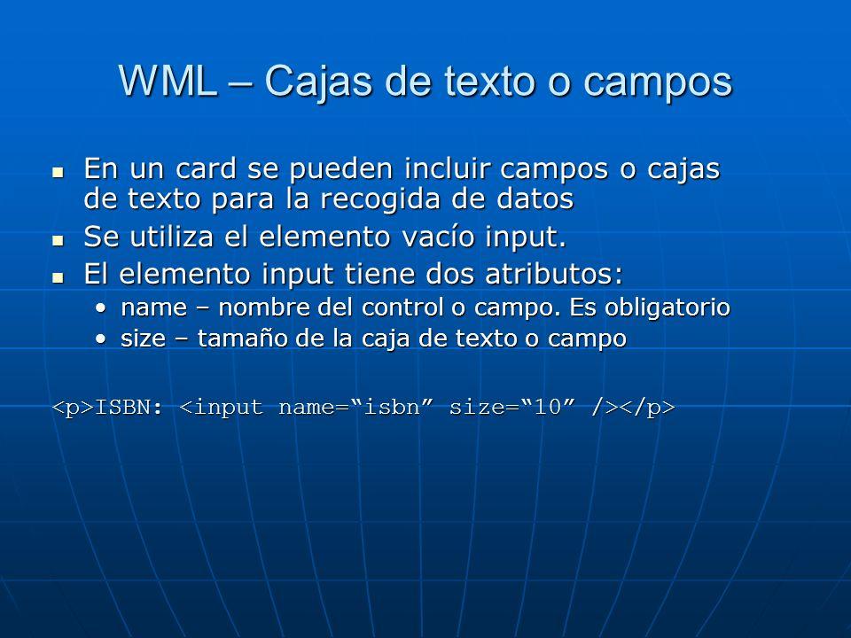 WML – Cajas de texto o campos En un card se pueden incluir campos o cajas de texto para la recogida de datos En un card se pueden incluir campos o caj