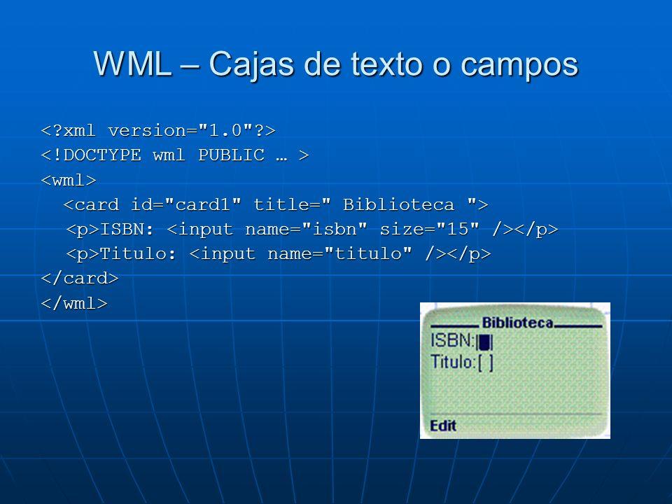 WML – Cajas de texto o campos <wml> ISBN: ISBN: Titulo: Titulo: </card></wml>