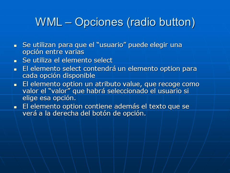 WML – Opciones (radio button) Se utilizan para que el usuario puede elegir una opción entre varias Se utilizan para que el usuario puede elegir una op