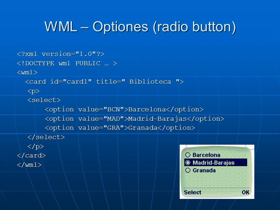 WML – Optiones (radio button) <wml> <p><select> Barcelona Barcelona Madrid-Barajas Madrid-Barajas Granada Granada </select></p></card></wml>