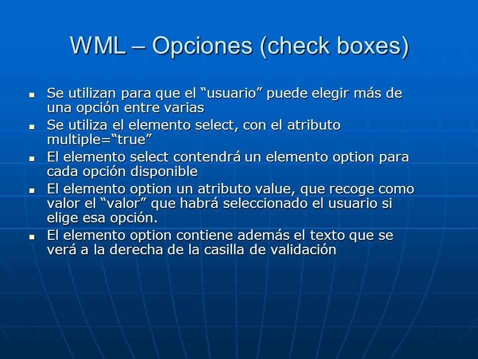 WML – Opciones (check boxes) Se utilizan para que el usuario puede elegir más de una opción entre varias Se utilizan para que el usuario puede elegir