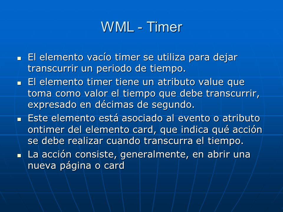 WML - Timer El elemento vacío timer se utiliza para dejar transcurrir un periodo de tiempo. El elemento vacío timer se utiliza para dejar transcurrir