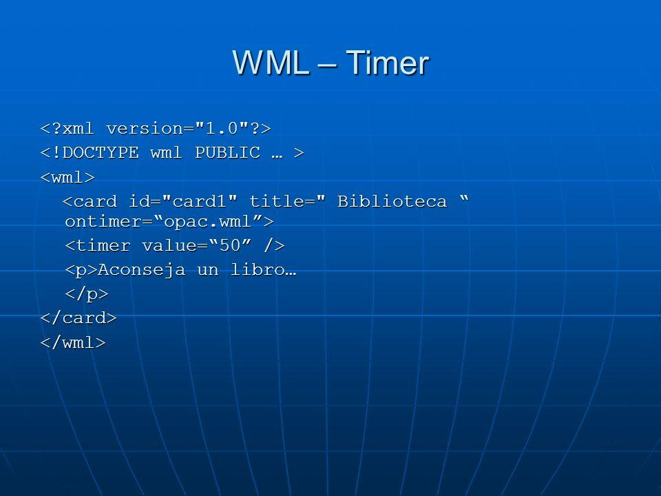 WML – Timer <wml> Aconseja un libro… Aconseja un libro…</p></card></wml>