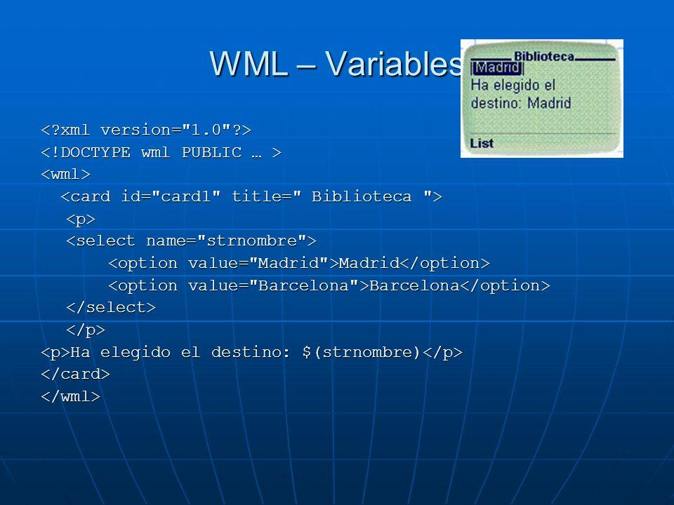 WML – Variables <wml> <p> Madrid Madrid Barcelona Barcelona </select></p> Ha elegido el destino: $(strnombre) Ha elegido el destino: $(strnombre) </ca