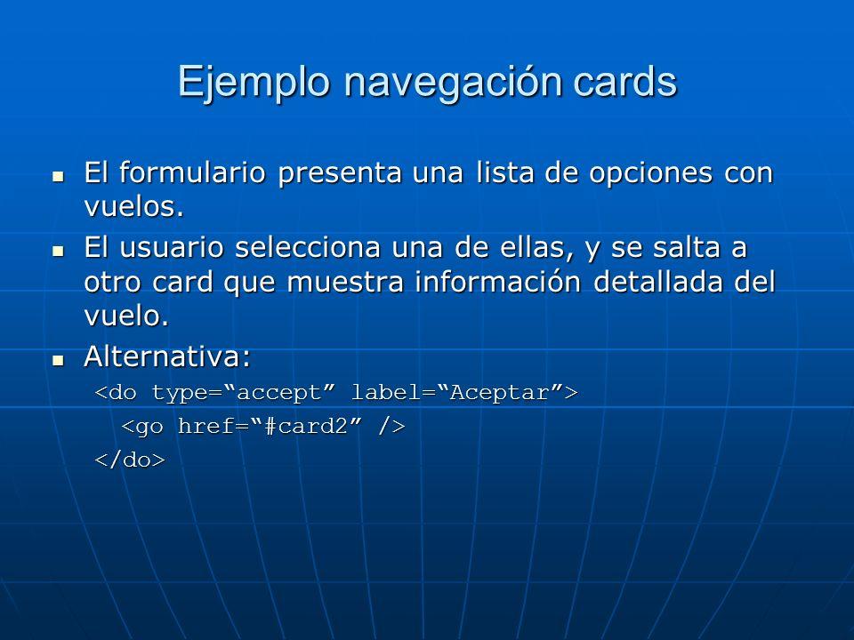Ejemplo navegación cards El formulario presenta una lista de opciones con vuelos. El formulario presenta una lista de opciones con vuelos. El usuario
