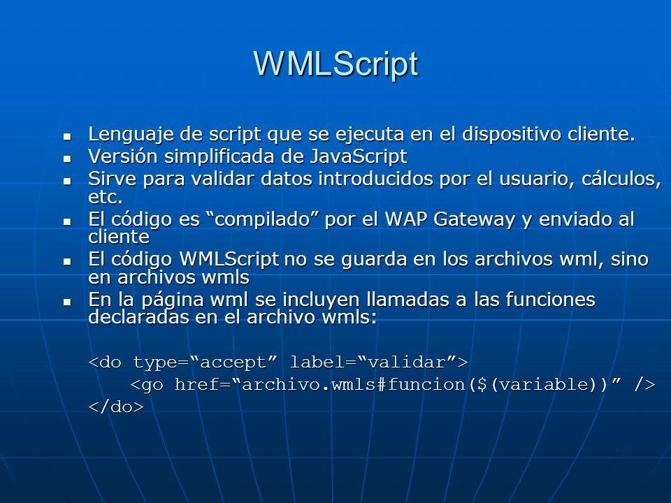 WMLScript Lenguaje de script que se ejecuta en el dispositivo cliente. Lenguaje de script que se ejecuta en el dispositivo cliente. Versión simplifica