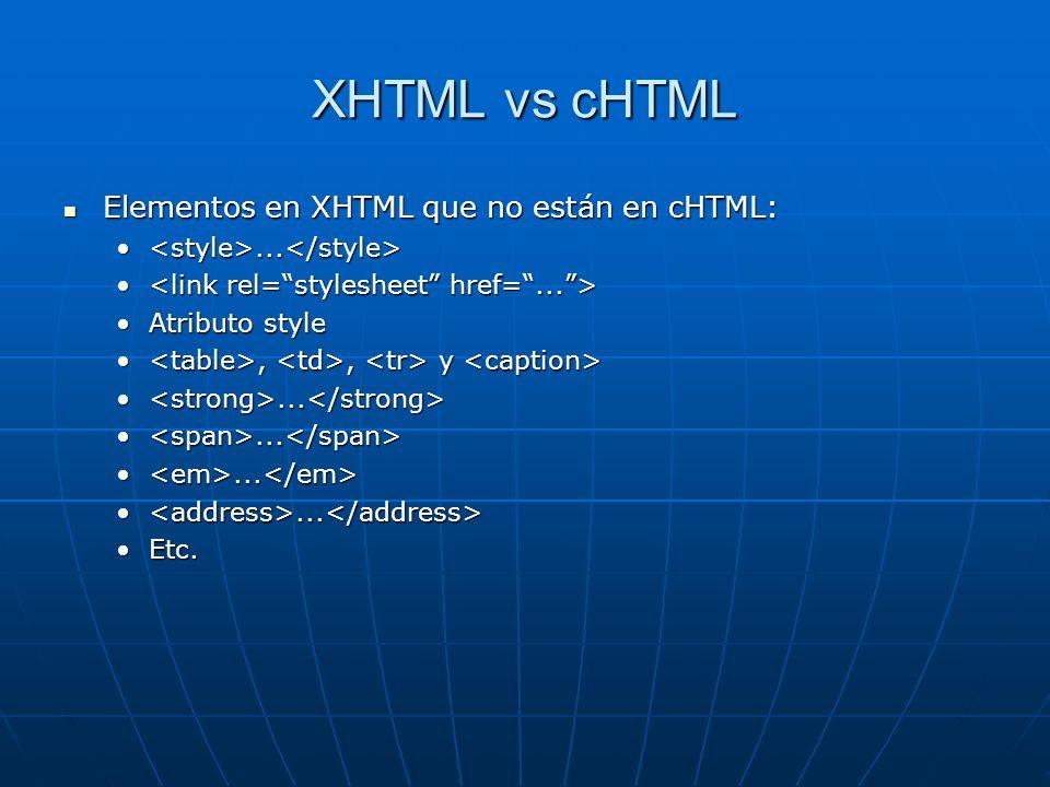 XHTML vs cHTML Elementos en XHTML que no están en cHTML: Elementos en XHTML que no están en cHTML:...... Atributo styleAtributo style,, y,, y...... Et