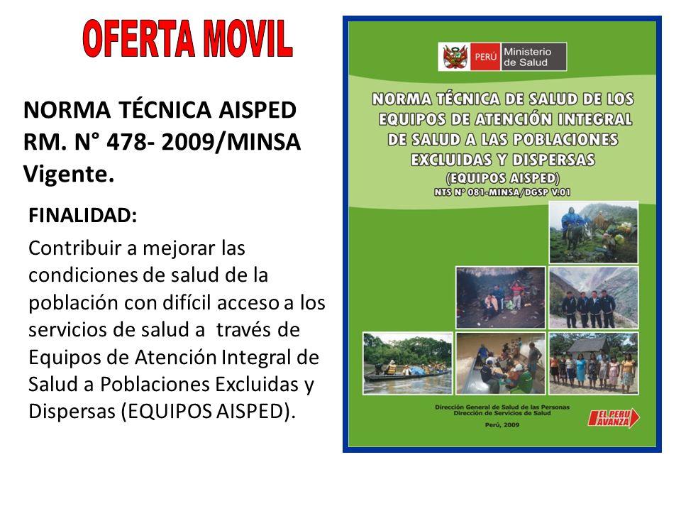 NORMA TÉCNICA AISPED RM. N° 478- 2009/MINSA Vigente. FINALIDAD: Contribuir a mejorar las condiciones de salud de la población con difícil acceso a los