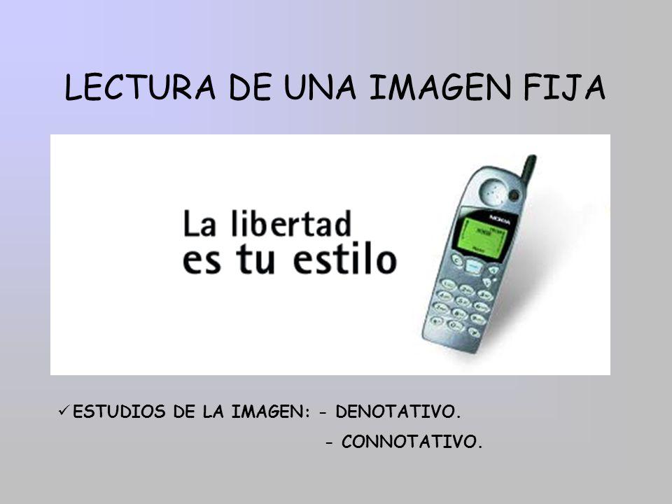 LECTURA DE UNA IMAGEN FIJA ESTUDIOS DE LA IMAGEN: - DENOTATIVO. - CONNOTATIVO.