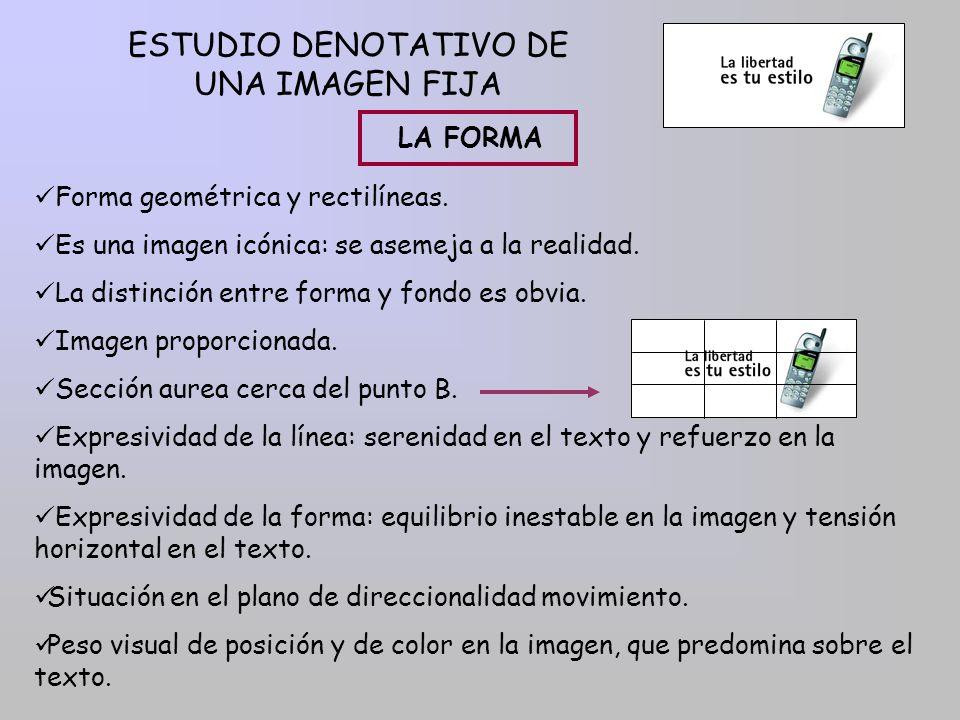 ESTUDIO DENOTATIVO DE UNA IMAGEN FIJA LA FORMA Forma geométrica y rectilíneas. Es una imagen icónica: se asemeja a la realidad. La distinción entre fo