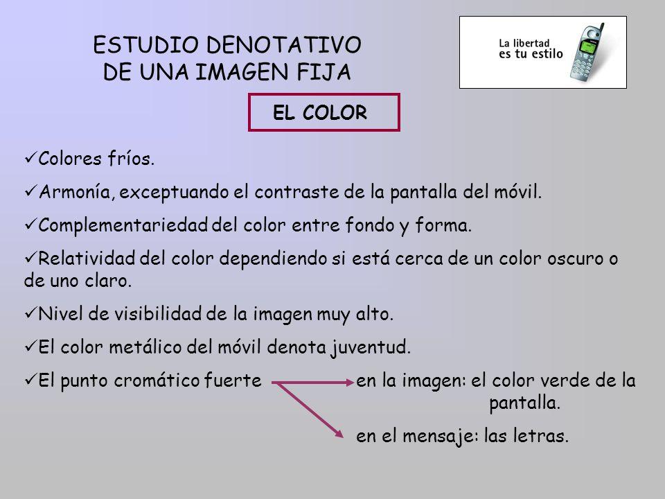 ESTUDIO DENOTATIVO DE UNA IMAGEN FIJA EL COLOR Colores fríos. Armonía, exceptuando el contraste de la pantalla del móvil. Complementariedad del color