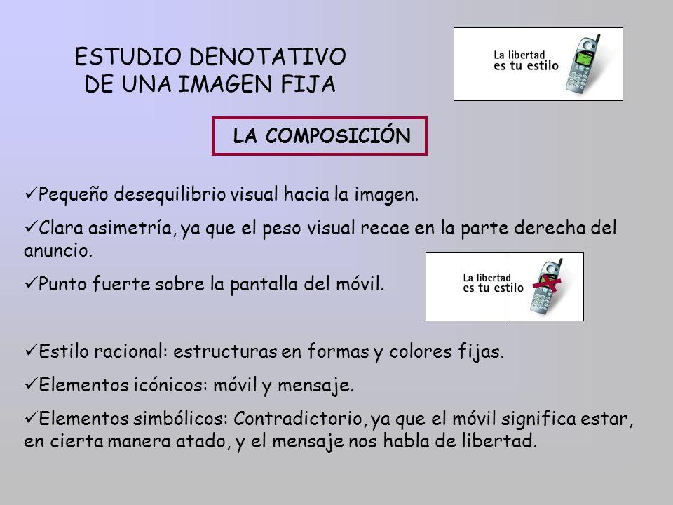 ESTUDIO DENOTATIVO DE UNA IMAGEN FIJA LA COMPOSICIÓN Pequeño desequilibrio visual hacia la imagen. Clara asimetría, ya que el peso visual recae en la