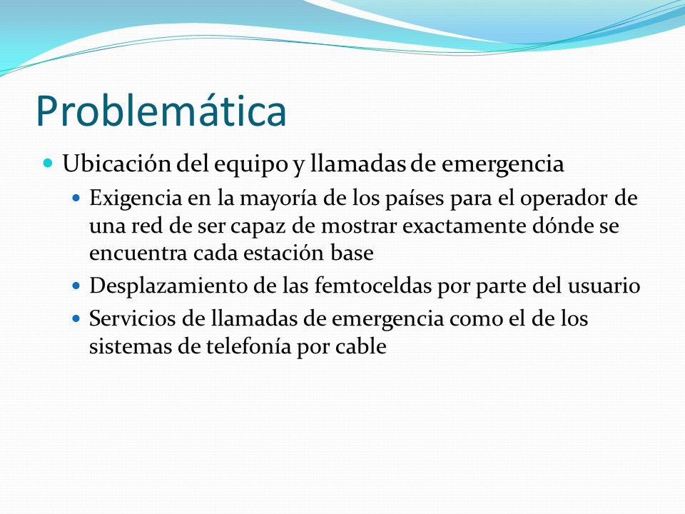 Problemática Ubicación del equipo y llamadas de emergencia Exigencia en la mayoría de los países para el operador de una red de ser capaz de mostrar e