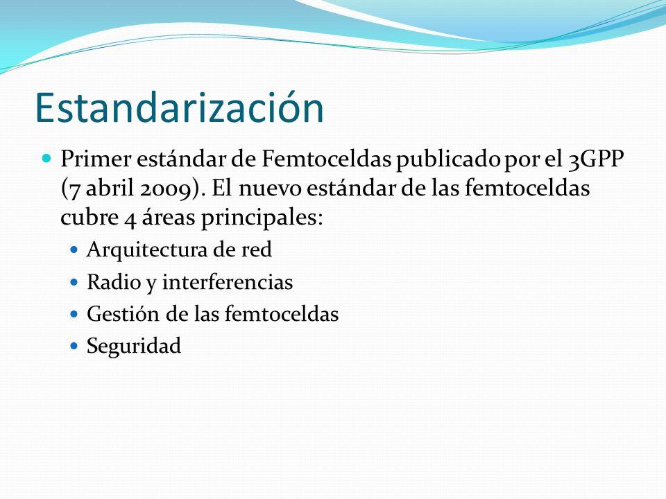 Estandarización Primer estándar de Femtoceldas publicado por el 3GPP (7 abril 2009). El nuevo estándar de las femtoceldas cubre 4 áreas principales: A