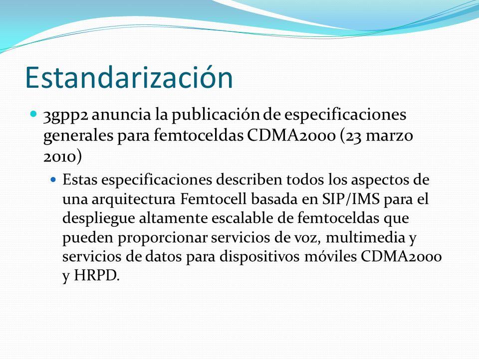 Estandarización 3gpp2 anuncia la publicación de especificaciones generales para femtoceldas CDMA2000 (23 marzo 2010) Estas especificaciones describen