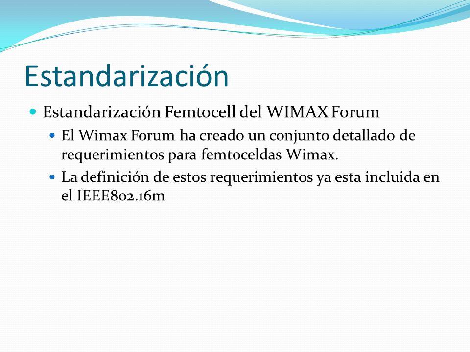 Estandarización Estandarización Femtocell del WIMAX Forum El Wimax Forum ha creado un conjunto detallado de requerimientos para femtoceldas Wimax. La