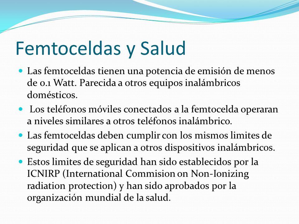 Femtoceldas y Salud Las femtoceldas tienen una potencia de emisión de menos de 0.1 Watt. Parecida a otros equipos inalámbricos domésticos. Los teléfon