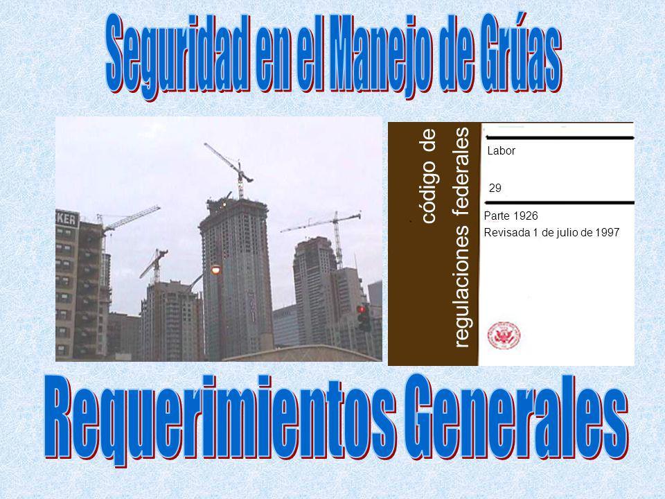 Subpart N - Cranes, Derricks, Hoists, Elevators & Conveyors (1926.550 - 556) Grúas de Cadena, Locomotoras y Camiones Grúa ANSI B30.5-1968 Barricada en