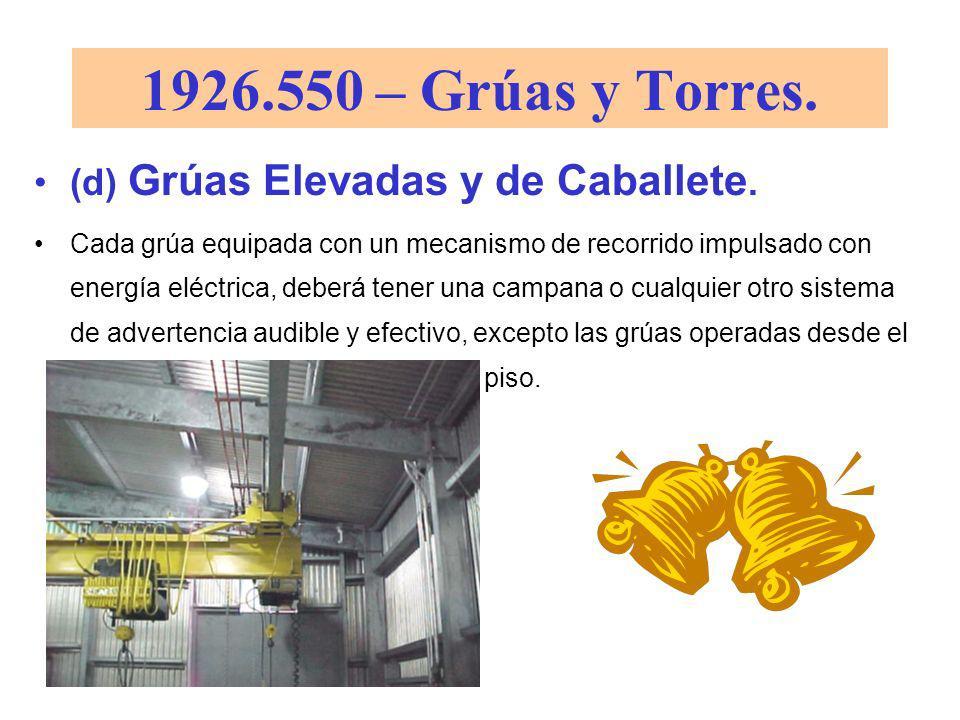 1926.550 – Grúas y Torres. (d) Grúas Elevadas y de Caballete. Los camiones puente deberán estar equipados con mecanismos de arrastre, los cuales se ex