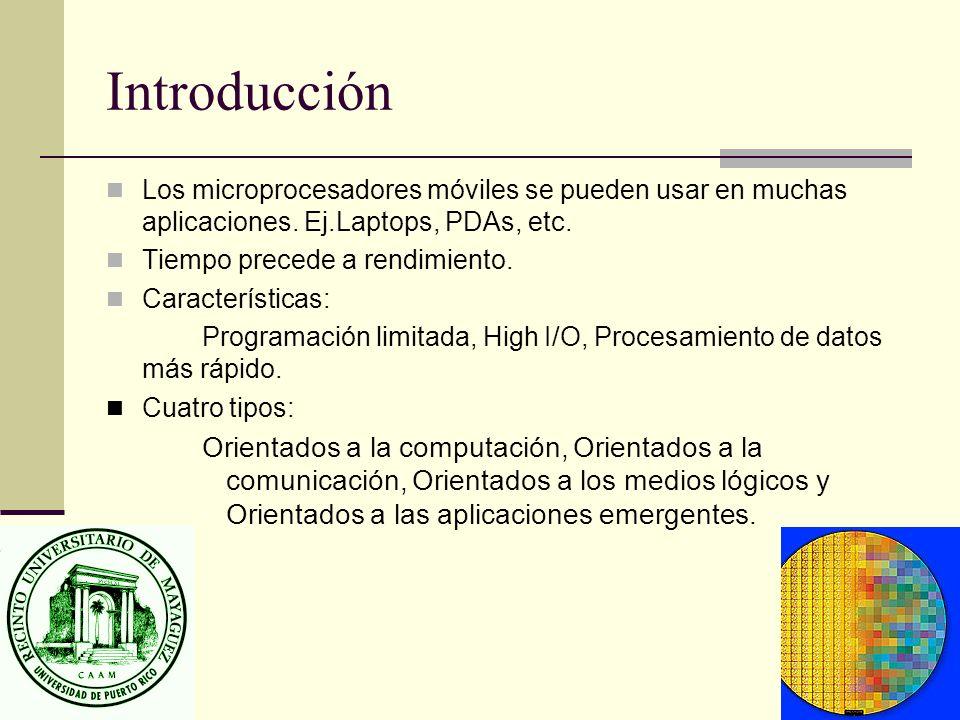 Introducción Los microprocesadores móviles se pueden usar en muchas aplicaciones. Ej.Laptops, PDAs, etc. Tiempo precede a rendimiento. Características