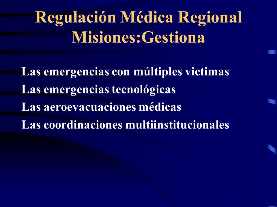 Las emergencias con múltiples victimas Las emergencias tecnológicas Las aeroevacuaciones médicas Las coordinaciones multiinstitucionales Regulación Médica Regional Misiones:Gestiona
