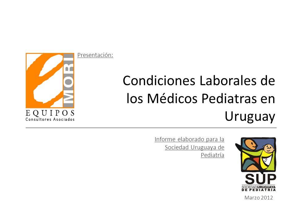 Marzo 2012 Condiciones Laborales de los Médicos Pediatras en Uruguay Informe elaborado para la Sociedad Uruguaya de Pediatría Presentación: