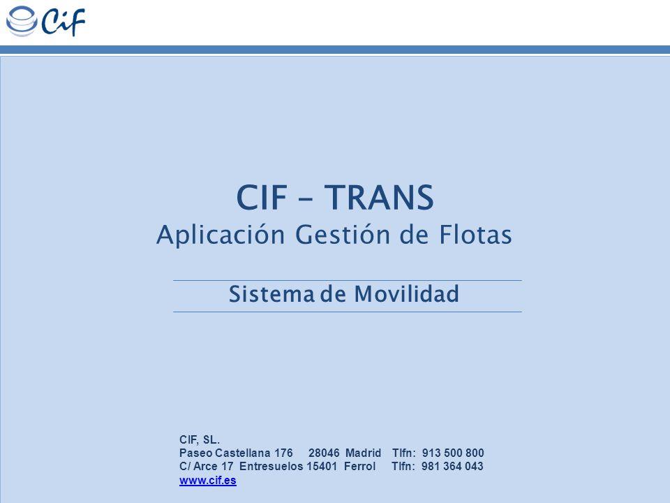 1 CIF – TRANS Aplicación Gestión de Flotas Sistema de Movilidad CIF, SL. Paseo Castellana 176 28046 Madrid Tlfn: 913 500 800 C/ Arce 17 Entresuelos 15