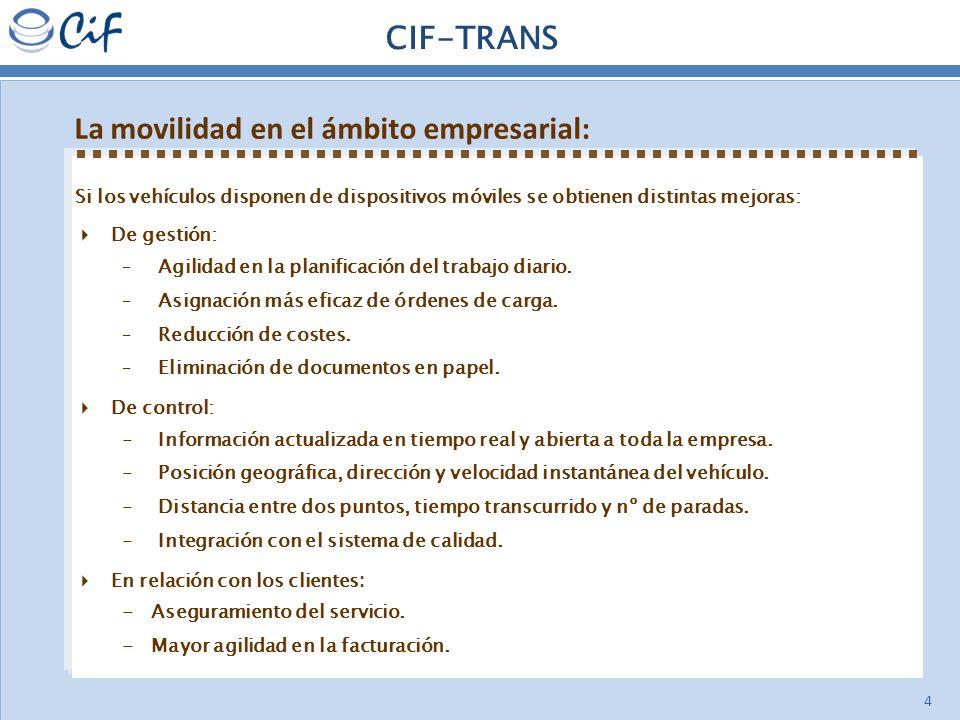 4 CIF-TRANS La movilidad en el ámbito empresarial: Si los vehículos disponen de dispositivos móviles se obtienen distintas mejoras: De gestión: –Agili