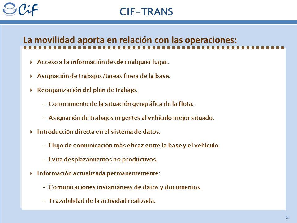 5 CIF-TRANS La movilidad aporta en relación con las operaciones: Acceso a la información desde cualquier lugar. Asignación de trabajos/tareas fuera de