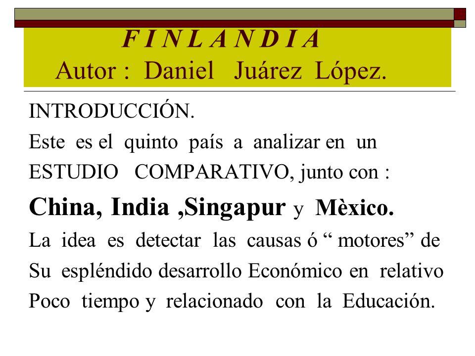 F I N L A N D I A Autor : Daniel Juárez López. INTRODUCCIÓN. Este es el quinto país a analizar en un ESTUDIO COMPARATIVO, junto con : China, India,Sin