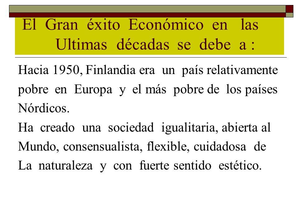 El Gran éxito Económico en las Ultimas décadas se debe a : Hacia 1950, Finlandia era un país relativamente pobre en Europa y el más pobre de los paíse