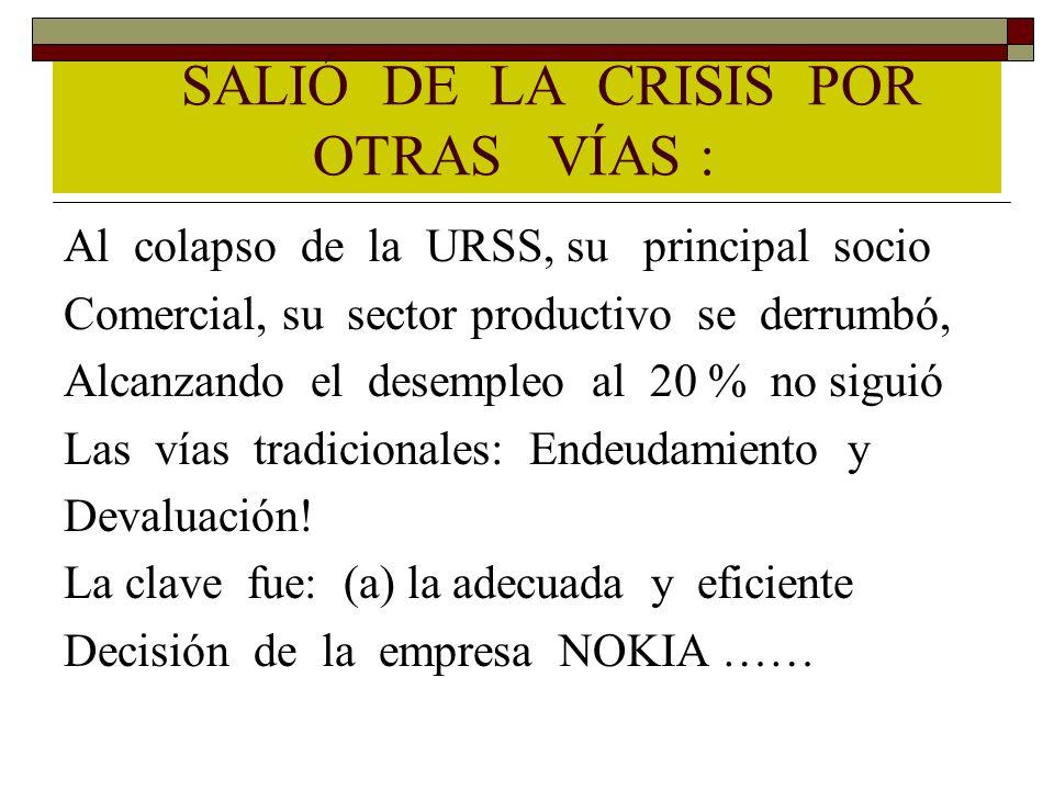SALIÓ DE LA CRISIS POR OTRAS VÍAS : Al colapso de la URSS, su principal socio Comercial, su sector productivo se derrumbó, Alcanzando el desempleo al