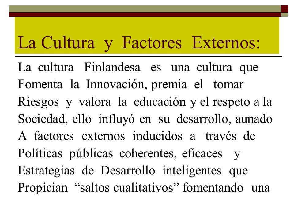 La Cultura y Factores Externos: La cultura Finlandesa es una cultura que Fomenta la Innovación, premia el tomar Riesgos y valora la educación y el res