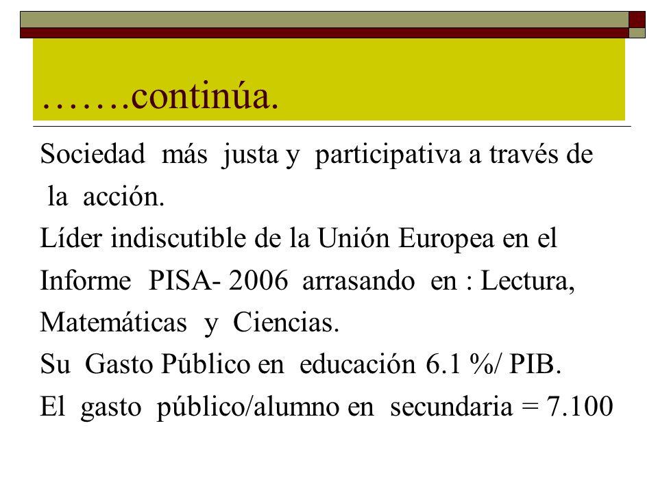 …….continúa. Sociedad más justa y participativa a través de la acción. Líder indiscutible de la Unión Europea en el Informe PISA- 2006 arrasando en :