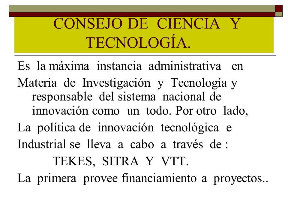 CONSEJO DE CIENCIA Y TECNOLOGÍA. Es la máxima instancia administrativa en Materia de Investigación y Tecnología y responsable del sistema nacional de