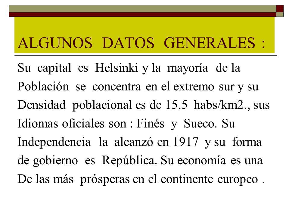 ALGUNOS DATOS GENERALES : Su capital es Helsinki y la mayoría de la Población se concentra en el extremo sur y su Densidad poblacional es de 15.5 habs