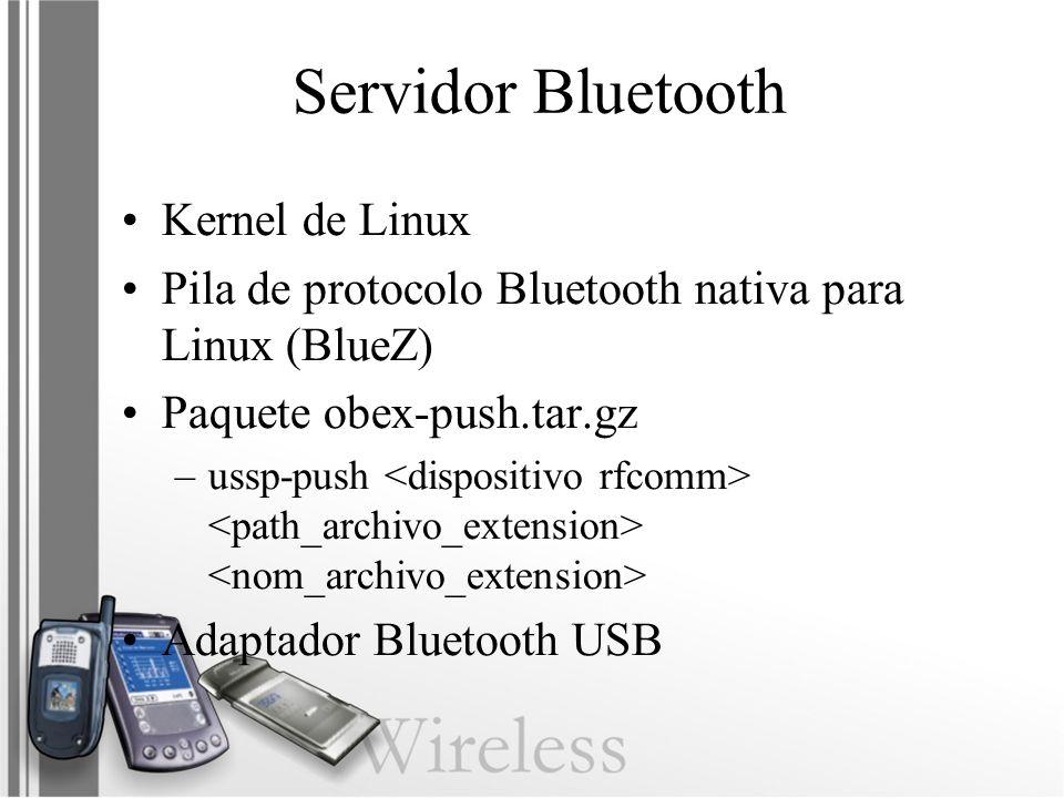 Servidor Bluetooth Kernel de Linux Pila de protocolo Bluetooth nativa para Linux (BlueZ) Paquete obex-push.tar.gz –ussp-push Adaptador Bluetooth USB