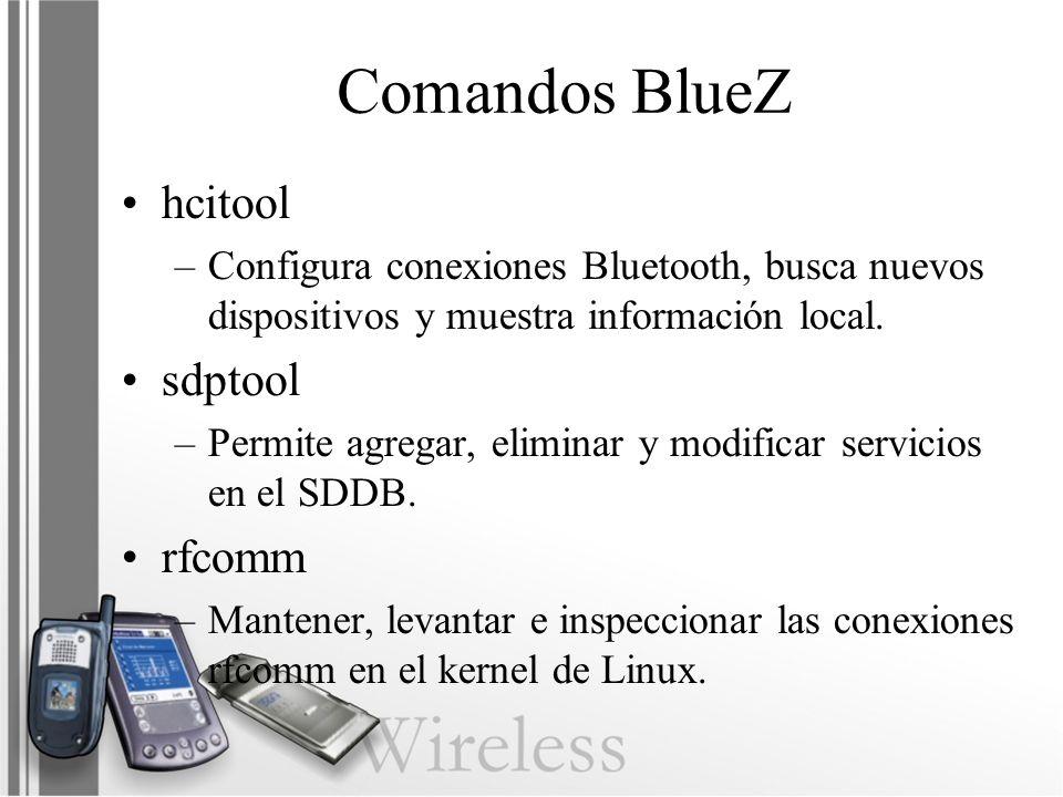 Comandos BlueZ hcitool –Configura conexiones Bluetooth, busca nuevos dispositivos y muestra información local. sdptool –Permite agregar, eliminar y mo