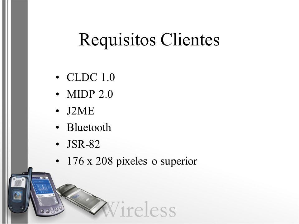 Requisitos Clientes CLDC 1.0 MIDP 2.0 J2ME Bluetooth JSR-82 176 x 208 píxeles o superior